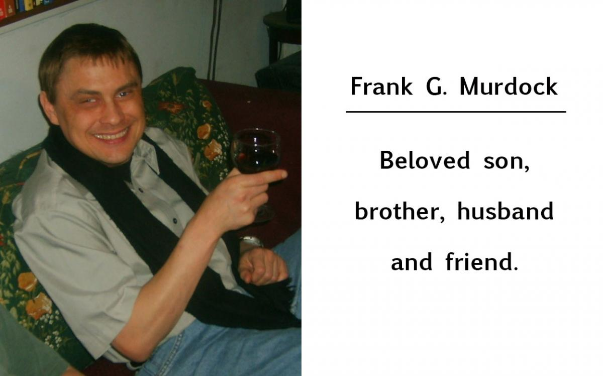 Frank G Murdock, beloved son, brother, husband and friend