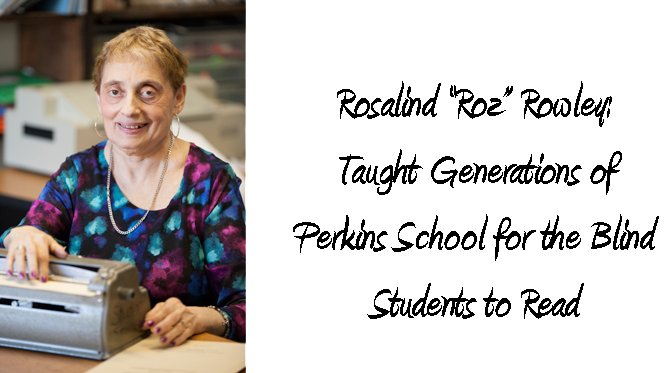 "Rosalind ""Roz"" Rowley taught generations of Perkins School for the Blind students to read."