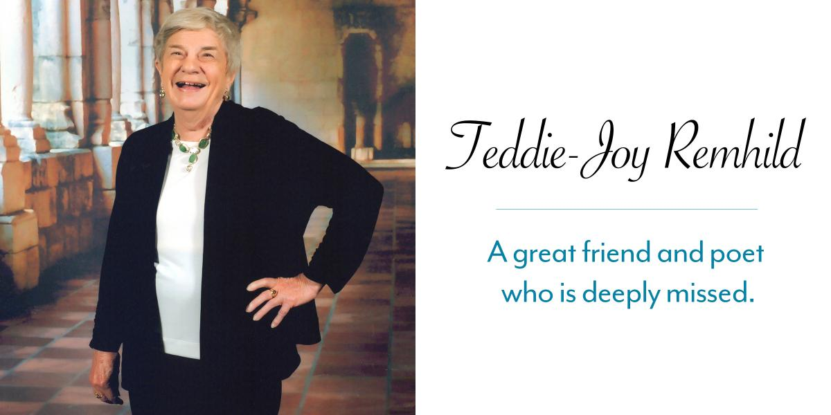 Teddie-Joy Remhild - A great friend and poet who is deeply missed.