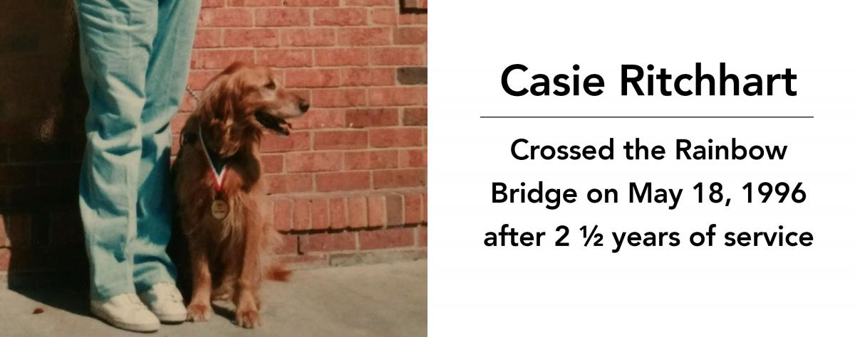 Casie Ritchhart crossed the rainbow bridge on May 18, 1996 after 2 1/2 years of service